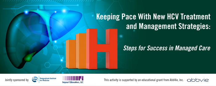 Keeping Pace With New HCV Treatment and Management Strategies: Steps for Success in Managed Care