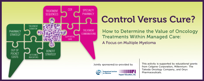 Control versus Cure? How to Determine the Value of Oncology Treatments within Managed Care:  <br>A Focus on Multiple Myeloma