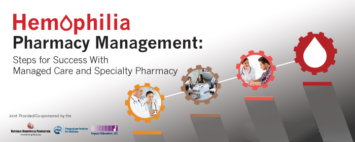 Hemophilia Pharmacy Management: Steps for Success With Managed Care and Specialty Pharmacy