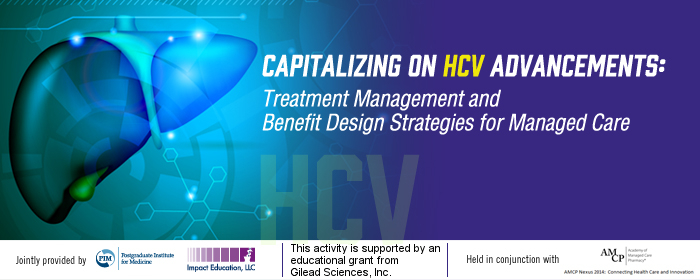 Capitalizing on HCV Advancements: Treatment Management and Benefit Design Strategies for Managed Care