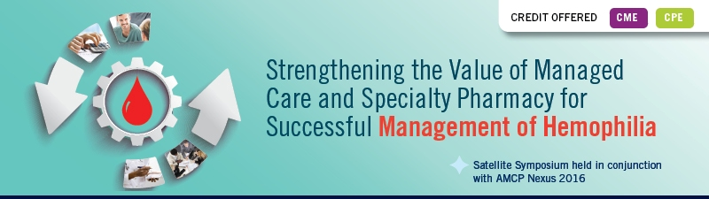 Strengthening the Value of Managed Care and Specialty Pharmacy for Successful Management of Hemophilia