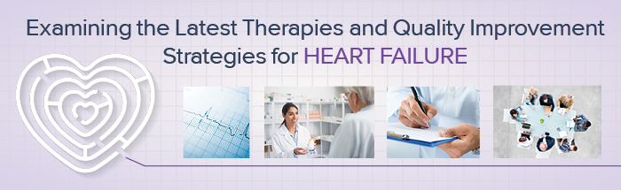 Examining the Latest Therapies and Quality Improvement Strategies for Heart Failure