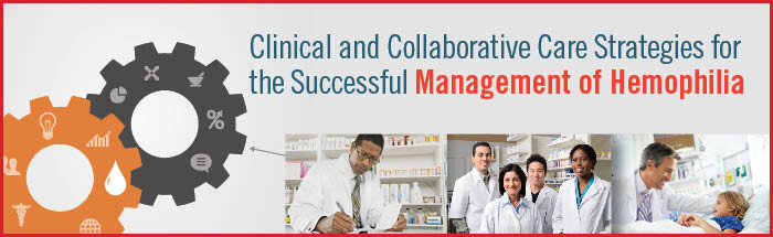 Clinical and Collaborative Care Strategies for the Successful Management of Hemophilia