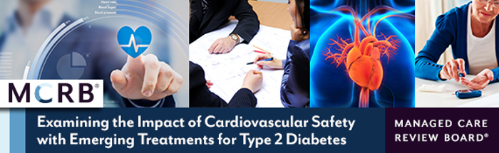 The Managed Care Review Board - Examining the Impact of Cardiovascular Safety with Emerging Treatments for Type 2 Diabetes