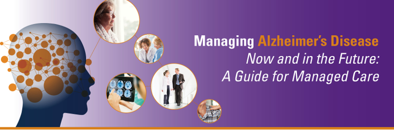 Managing Alzheimer's Disease Now and in the Future: A Guide for Managed Care