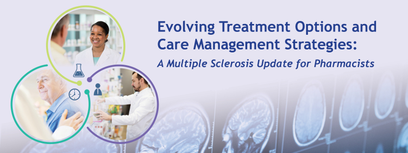 Evolving Treatment Options and Care Management Strategies: A Multiple Sclerosis Update for Pharmacists