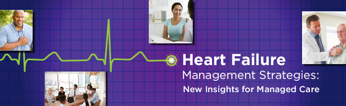 Heart Failure Management Strategies: New Insights for Managed Care