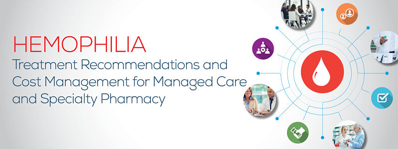Hemophilia Treatment Recommendations and Cost Management for Managed Care and Specialty Pharmacy