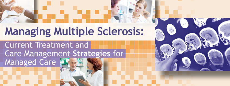 Managing Multiple Sclerosis: Current Treatment and Care Management Strategies for Managed Care