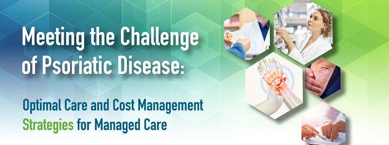 Meeting the Challenge of Psoriatic Disease: Optimal Care and Cost Management Strategies for Managed Care