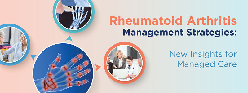 Rheumatoid Arthritis Management Strategies: New Insights for Managed Care
