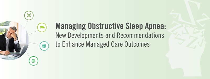 Managing Obstructive Sleep Apnea: New Developments and Recommendations to Enhance Managed Care Outcomes