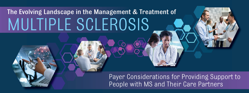 The Evolving Landscape in the Management & Treatment of Multiple Sclerosis: Payer Considerations for Providing Support to People with MS and Their Care Partners