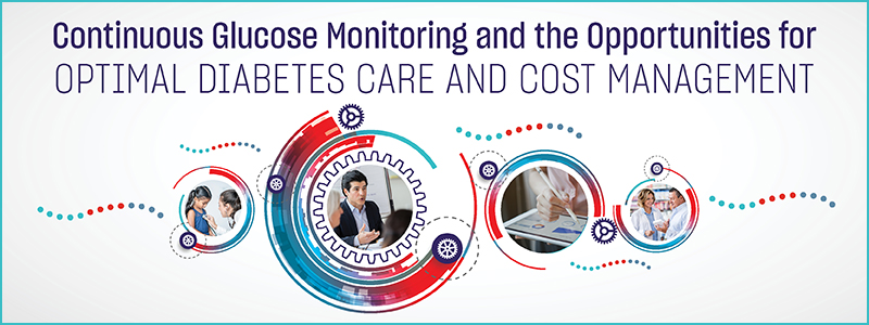 Continuous Glucose Monitoring and the Opportunities for Optimal Diabetes Care and Cost Management