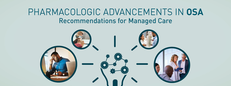 Pharmacologic Advancements in Obstructive Sleep Apnea: Recommendations for Managed Care