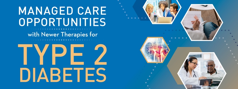 Managed Care Opportunities with Newer Therapies for Type 2 Diabetes