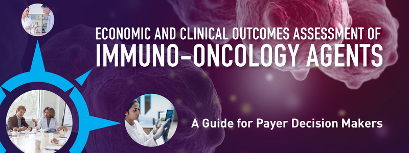 Economic and Clinical Outcomes Assessment of Immuno-Oncology Agents: A Guide for Payer Decision Makers
