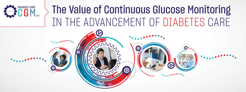ManagedCareCGM.com Presents: The Value of Continuous Glucose Monitoring in the Advancement of Diabetes Care