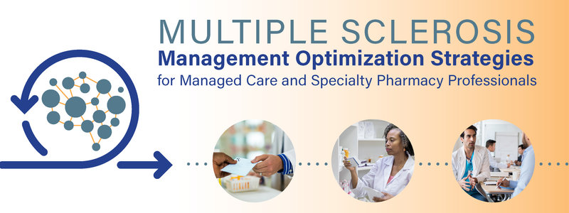 Multiple Sclerosis Management Optimization Strategies for Managed Care and Specialty Pharmacy Professionals