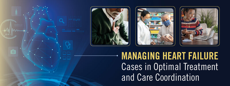 Managing Heart Failure: Cases in Optimal Treatment and Care Coordination