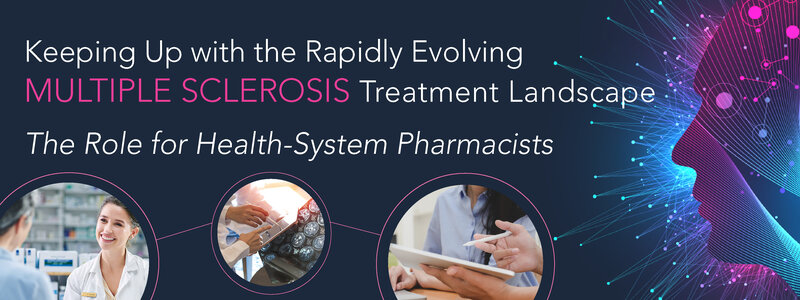 Keeping Up with the Rapidly Evolving Multiple Sclerosis Treatment Landscape – The Role for Health-System Pharmacists
