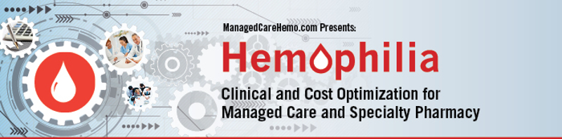 Hemophilia Clinical and Cost Optimization for Managed Care and Specialty Pharmacy