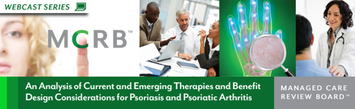 Managed Care Review Board - An Analysis of Current and Emerging Therapies and Benefit Design Considerations for Psoriasis and Psoriatic Arthritis