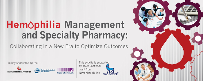 Hemophilia Management and Specialty Pharmacy: Collaborating in a New Era to Optimize Outcomes
